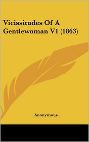 Vicissitudes of a Gentlewoman V1 (1863) - Anonymous