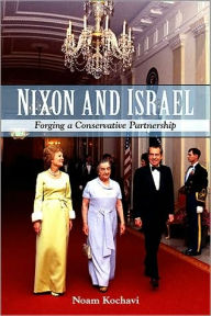 Nixon and Israel: Forging a Conservative Partnership - Noam Kochavi