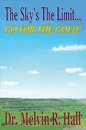 The Sky's the Limit: Go for the Gold! - Hall, Dr Melvin R.