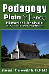 Pedagogy Plain & Fancy: Historical Analysis: The Amish and the Disadvantaged Student - Kloskowski, Vincent J., Jr.