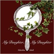 My Daughter, My Daughter - Nikeitha Isbell
