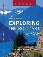 Exploring the BC Coast by Car - Eaton, Diane / Eaton, Allison