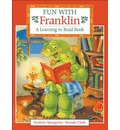 Fun with Franklin: A Learning to Read Book - Paulette Bourgeois