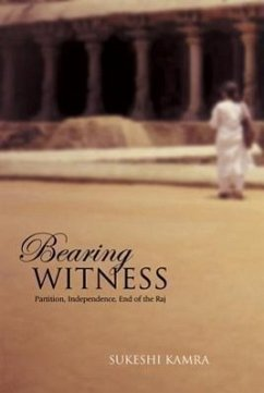 Bearing Witness: Partition, Independence, End of the Raj - Kamra, Sukeshi