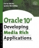 Oracle 10g Developing Media Rich Applications - Lynne Dunckley; Larry Guros
