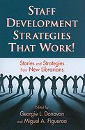 Staff Development Strategies That Work!: Stories and Strategies from New Librarians