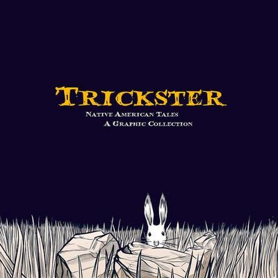 Trickster: Native American Tales: A Graphic Collection (Fulcrum Press)