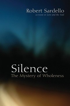 Silence: The Mystery of Wholeness - Sardello, Robert