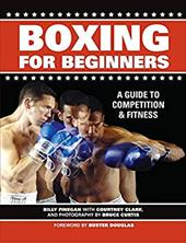 Boxing for Beginners: A Guide to Competition & Fitness - Finegan, Billy / Curtis, Bruce / Clark, Courtney
