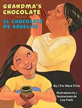 Grandma's Chocolate/El Chocolate de Abuelita - Price, Mara / Fields, Lisa / Baeza Ventura, Gabriela