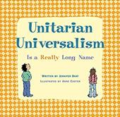 Unitarian Universalism Is a Really Long Name - Dant, Jennifer / Carter, Anne