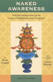 Naked Awareness: Practical Instructions on the Union of Mahamudra and Dzogchen - Chagme, Karma / Karma-Chags-Med / Wallace, B. Alan