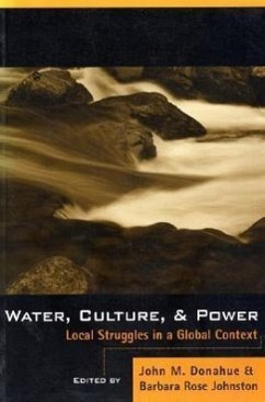 Water, Culture, and Power: Local Struggles in a Global Context - Donahue, John M.