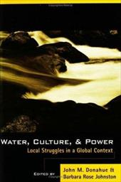 Water, Culture, and Power: Local Struggles in a Global Context - Donahue, John M. / Johnston, Barbara Rose / Donahue, John