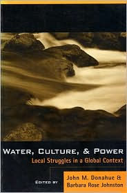 Water, Culture, And Power: Local Struggles In A Global Context - John Donahue