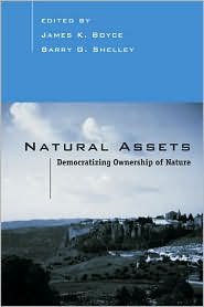 Natural Assets: Democratizing Ownership of Nature - James Boyce (Editor), Barry Shelley (Editor)