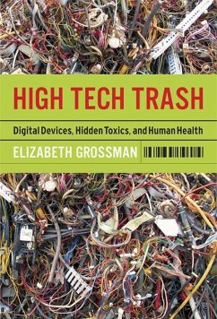High Tech Trash: Digital Devices, Hidden Toxics, and Human Health - Grossman, Elizabeth