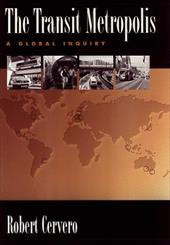 The Transit Metropolis: A Global Inquiry - Cervero, Robert