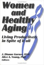 Women and Healthy Aging: Living Productively in Spite of It All - Garner, J. Dianne / Young, Alice A.