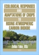Ecological Responses and Adaptations of Crops to Rising Atmospheric Carbon Dioxide - Zoltan Tuba