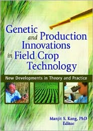 Genetic and Production Innovations in Field Crop Technology: New Developments in Theory and Practice - Manjit S. Kang, Manufactured by Food Products Press