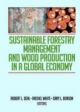 Sustainable Forestry Management and Wood Production in a Global Economy - Robert L. Deal; Rachel White; Gary Benson