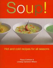 Soup!: Hot and Cold Recipes for All Seasons - Cuthbert, Pippa / Wilson, Lindsay Cameron