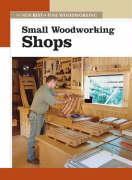 Small Woodworking Shops: The New Best of Fine Woodworking