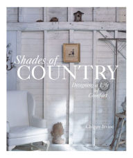 Shades of Country: Designing a Life of Comfort - Chippy Irvine