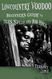 Lowcountry Voodoo: Beginner's Guide to Tales, Spells and Boo Hags - Zepke, Terrance / Swing, Michael