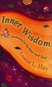 Inner Wisdom: Meditations for the Heart and Soul - Hay, Louise L.