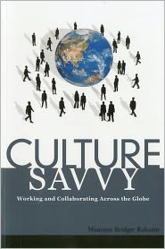 Culture Savvy: Working and Collaborating Across the Globe - Maureen Rabotin