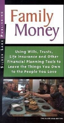 Family Money: Using Wills, Trusts, Life Insurance and Other Financial Planning Tools to Leave the Things You Own to People You Love - The Silver Lake