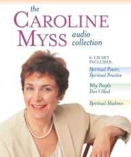 The Caroline Myss Audio Collection: Spiritual Power, Spiritual Practice, Why People Don't Heal, Spiritual Madness - Caroline Myss