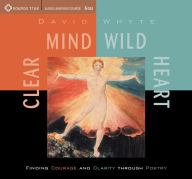 Clear Mind, Wild Heart - David Whyte