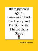 Hieroglyphical Figures: Concerning Both the Theory and Practice of the Philosophers Stone