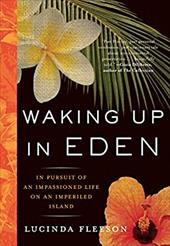 Waking Up in Eden: In Pursuit of an Impassioned Life on an Imperiled Island - Fleeson, Lucinda