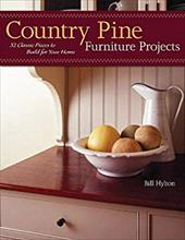 Country Pine Furniture Projects: 32 Classic Pieces to Build for Your Home - Hylton, Bill / Onopa, Sally / Mandel, Mitch
