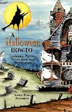 A Halloween How-To: Costumes, Parties, Decorations, and Destinations - Bannatyne, Lesley Pratt