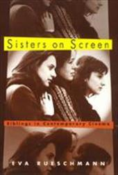 Sisters on Screen: Siblings in Contemporary Cinema - Rueschmann, Eva