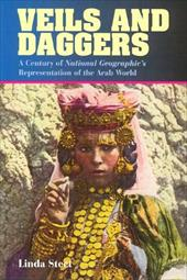 Veils and Daggers: A Century of National Geographic's Representation of the Arab World - Street, Linda / Steet, Linda