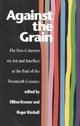 Against the Grain - Hilton Kramer; Roger Kimball