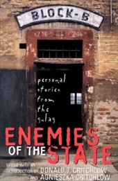 Enemies of the State: Personal Stories from the Gulag - Critchlow, Donald T. / Critchlow, Agnieszka