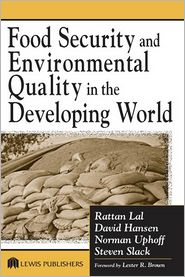 Food Security and Environmental Quality in the Developing World - Rattan Lal (Editor), Norman Uphoff (Editor), David O. Hansen (Editor), Steven A. Slack (Editor)