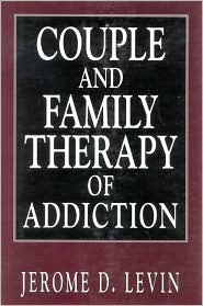 Couple and Family Therapy of Addiction - Jerome D. Levin