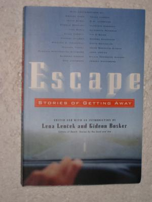 Escape. Stories of getting away. - Lena Lencek, Gideon Bosker (Editors) [Autoren: u.a. Nabokov, Churchill, Lawrence, Canetti, Updike, Saunders]