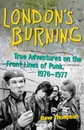 London's Burning: True Adventures on the Front Lines of Punk, 19761977 - Thompson, Dave