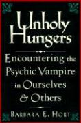 Unholy Hungers: Encountering the Psychic Vampire in Ourselves & Others
