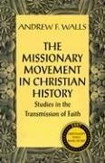 The Missionary Movement in Christian History: Studies in Transmission of Faith - Walls, Andrew