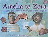 Amelia to Zora: Twenty-Six Women Who Changed the World - Chin-Lee, Cynthia / Halsey, Megan / Addy, Sean